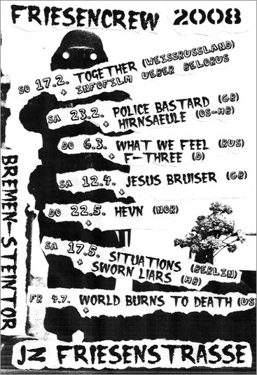 Friesencrew_Concerts_1.2008: WHAT WE FEEL (Rus); F-THREE (D), JESUS BRUISER (GB), HEVN (Nor), SITUATIONS (Berlin), SWORN LIARS (HB), WORLD BURNS TO DEATH (US)