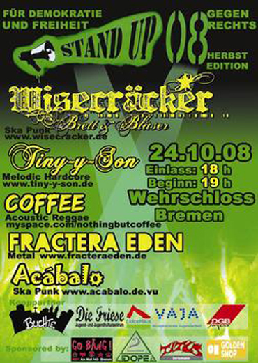 STAND UP 08: WISECRÄCKER (Ska Punk), TINY-Y-SON (Melodic Hardcore), FRACTERA EDEN (Metal), ACÁBALO (Ska Punk) und NOTHING BUT COFFEE (Acoustic Reggae), Wehrschloss Bremen, Hastedter Osterdeich 230, Start 19.00 h.